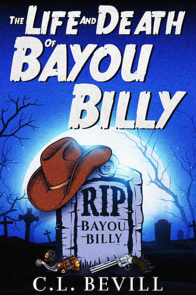 Book cover for The Life and Death of Bayou Billy by C.L. Bevill